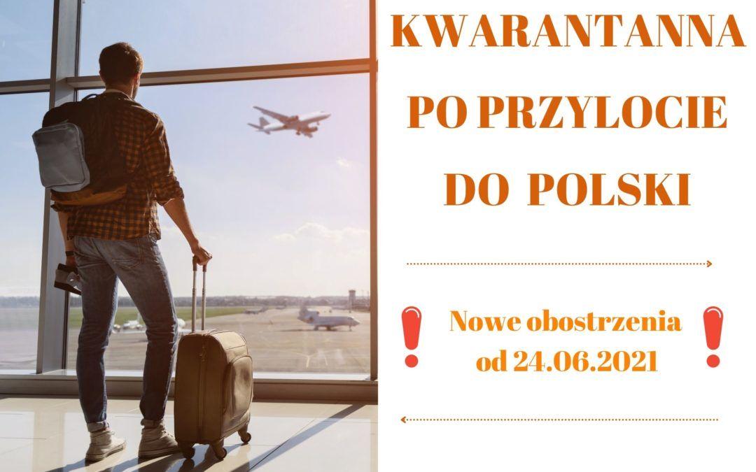 KWARANTANNA PO PRZYLOCIE DO POLSKI – nowe obostrzenia od 24.06.2021r